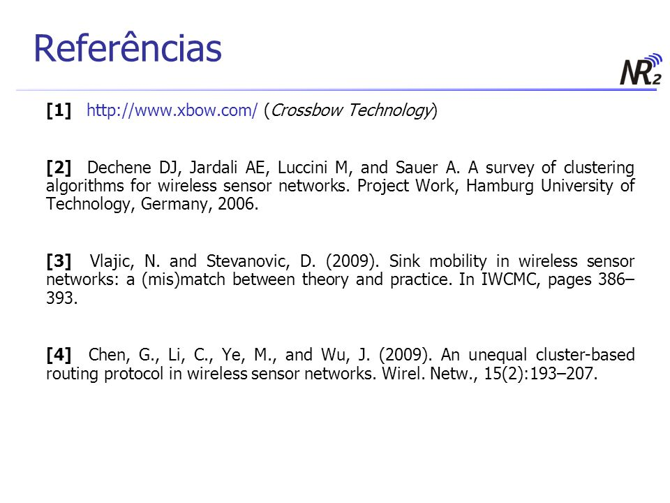 Referências [1] http://www.xbow.com/ (Crossbow Technology)